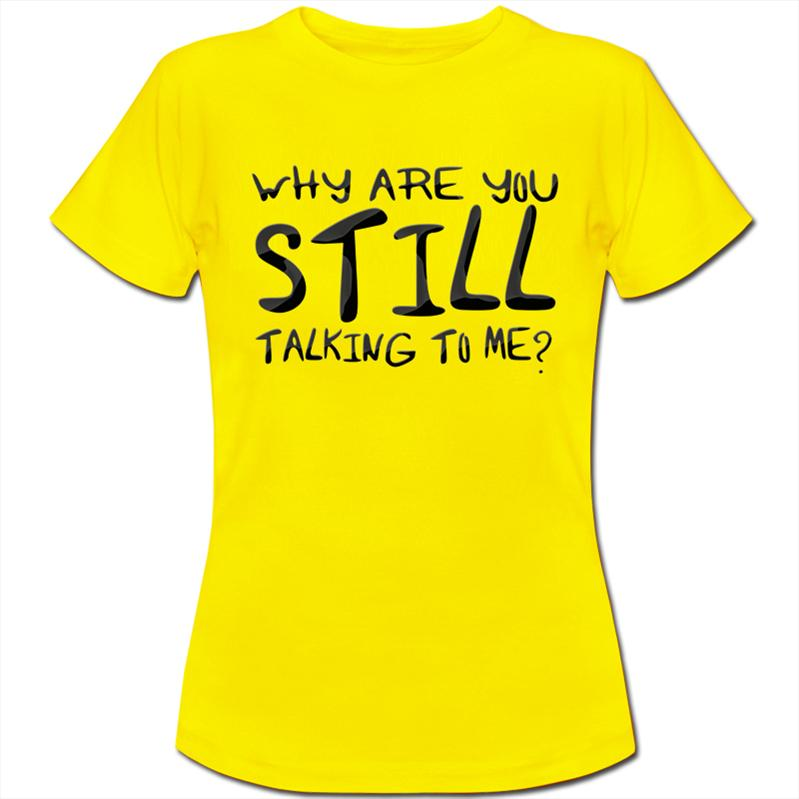 why are you still talking to me funny womens ladies t shirt ebay. Black Bedroom Furniture Sets. Home Design Ideas